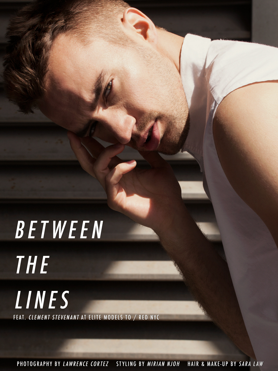 """Between the lines"" is the creative story entitled and photographed by Lawrence Cortez modeling the handsome newcomer Clement Stevenant at Elite Models / RED Models NYC. Styled by Mirian Njoh at P1M, hair and make up by Sara Law."